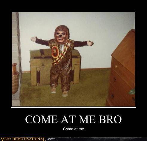 [Image: demotivational-posters-come-at-me-bro.jpg]