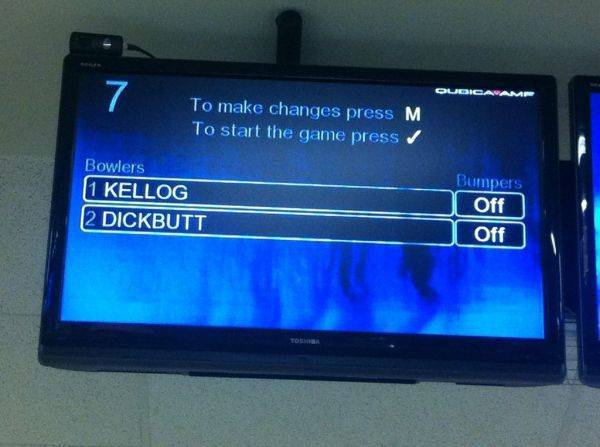 Told the gf to put my name in while I went to change bowling shoes...